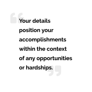 "pull quote ""your details position your accomplishments within the context of any opportunities or hardships"""